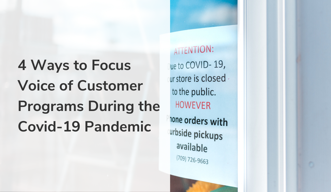 4 Ways to Focus Voice of Customer Programs During the Covid-19 Pandemic