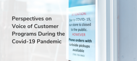 Perspectives on Voice of Customer Programs During the Covid-19 Pandemic