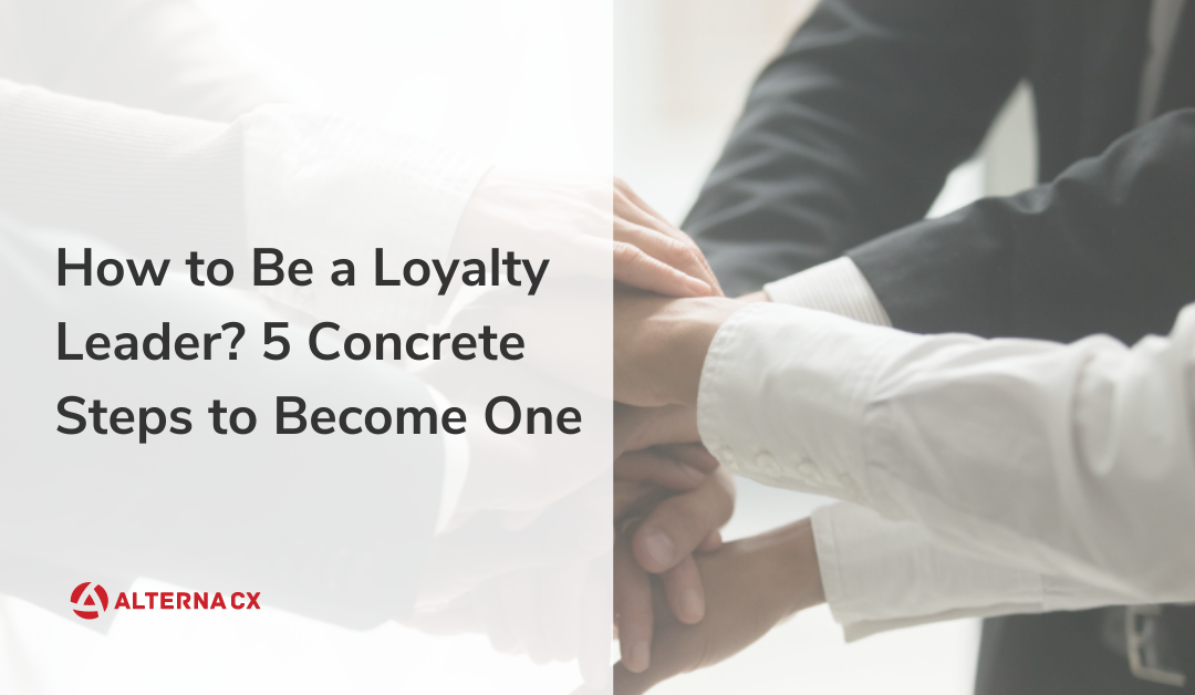 How to Be a Loyalty Leader? 5 Concrete Steps to Become One